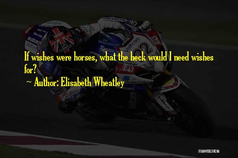 Wheatley Quotes By Elisabeth Wheatley