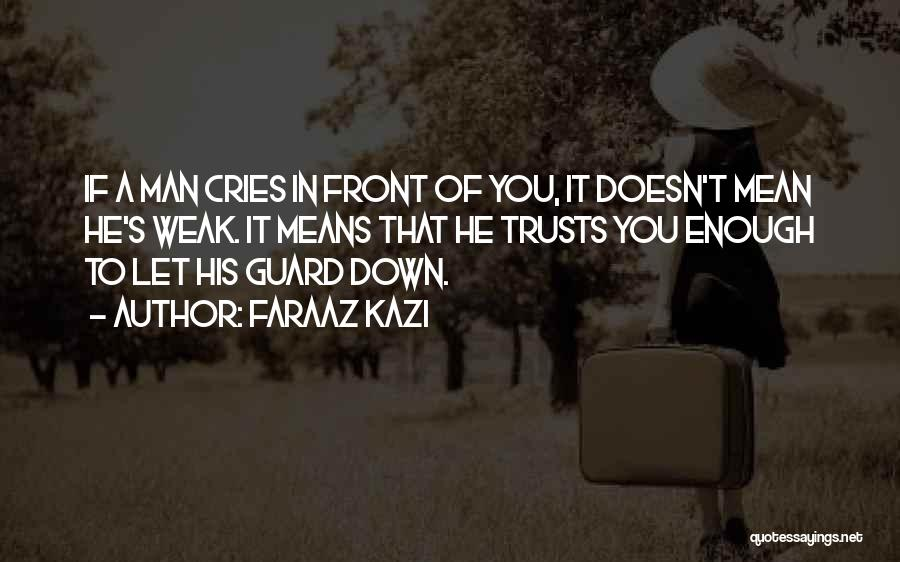 When A Man Cries Quotes By Faraaz Kazi