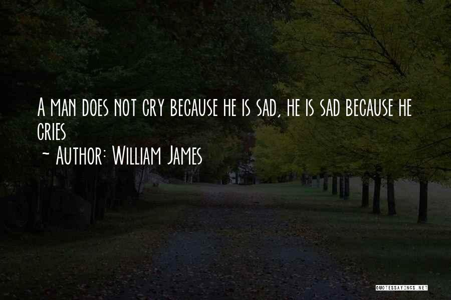 When A Man Cries Quotes By William James
