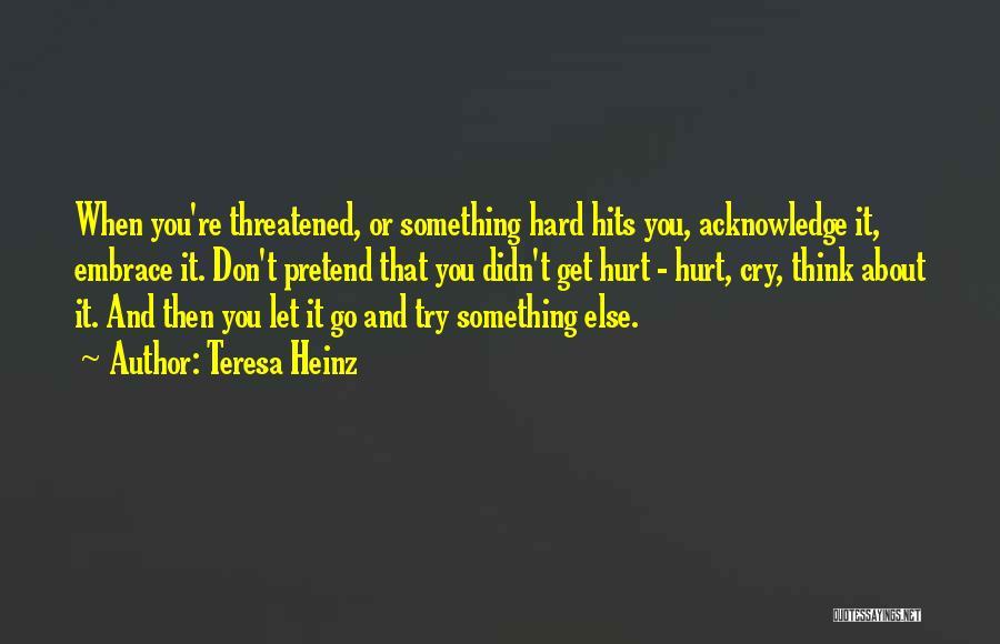 When Get Hurt Quotes By Teresa Heinz