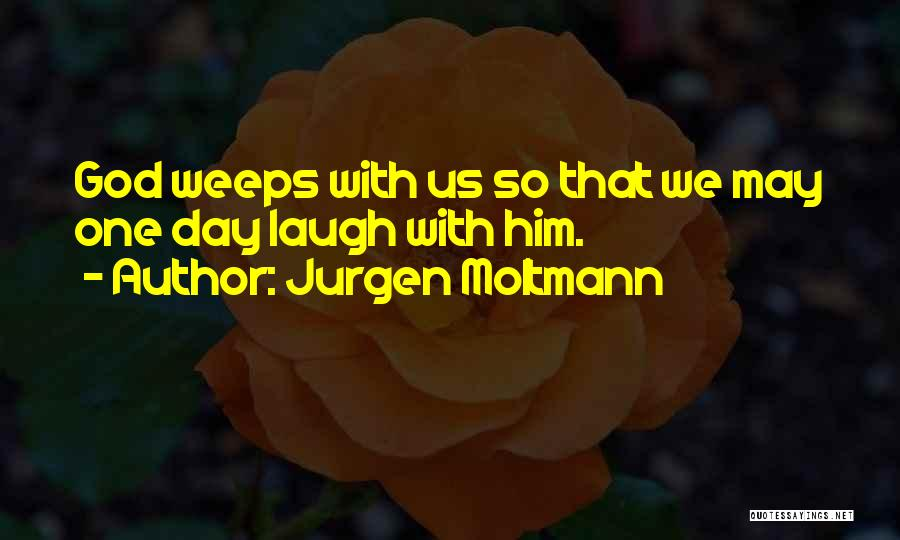 When God Weeps Quotes By Jurgen Moltmann