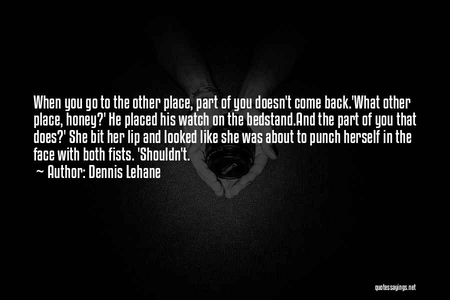 When He Doesn't Like You Back Quotes By Dennis Lehane