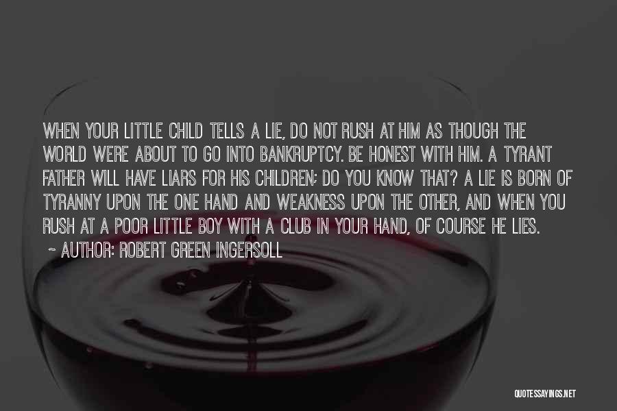 When He Lies Quotes By Robert Green Ingersoll