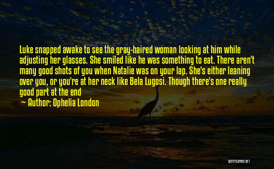 When He's Looking At You Quotes By Ophelia London