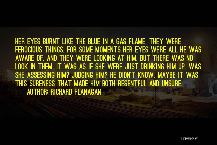 When I Look Into Your Blue Eyes Quotes By Richard Flanagan