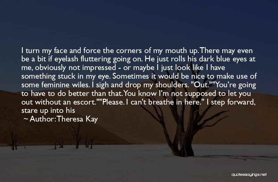 When I Look Into Your Blue Eyes Quotes By Theresa Kay