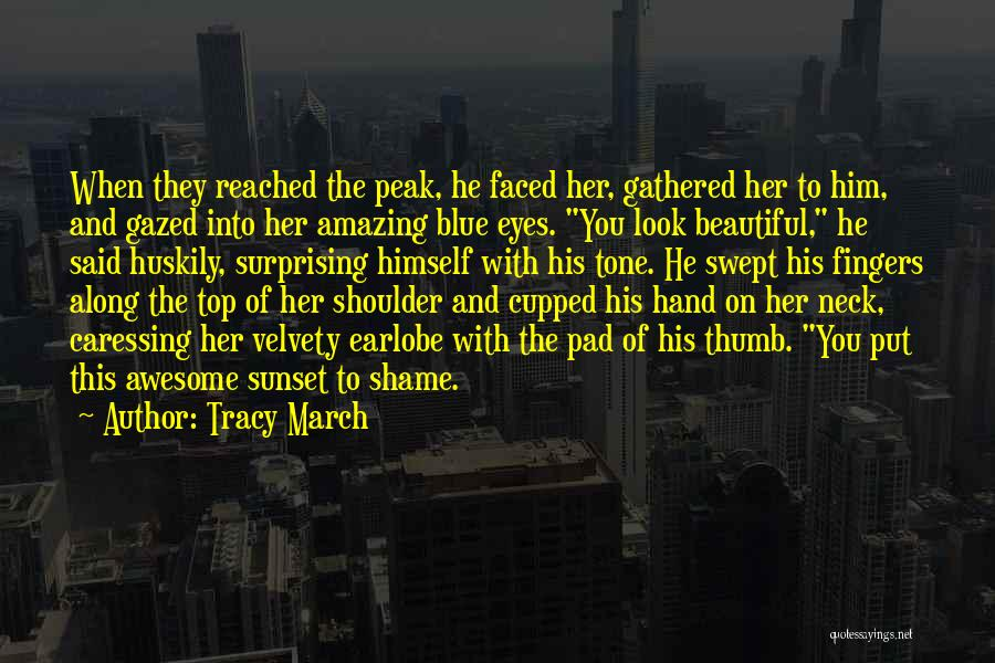 When I Look Into Your Blue Eyes Quotes By Tracy March