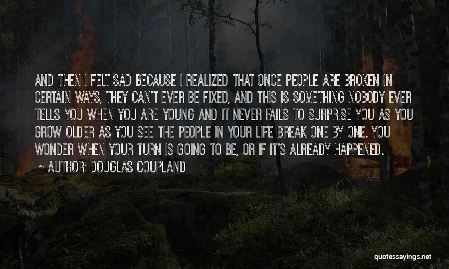 When I See You Sad Quotes By Douglas Coupland