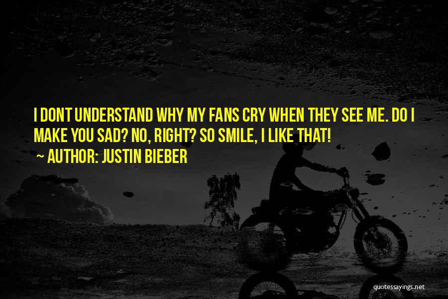 When I See You Sad Quotes By Justin Bieber