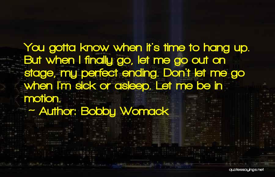 When I'm Sick Quotes By Bobby Womack