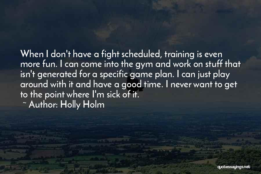 When I'm Sick Quotes By Holly Holm