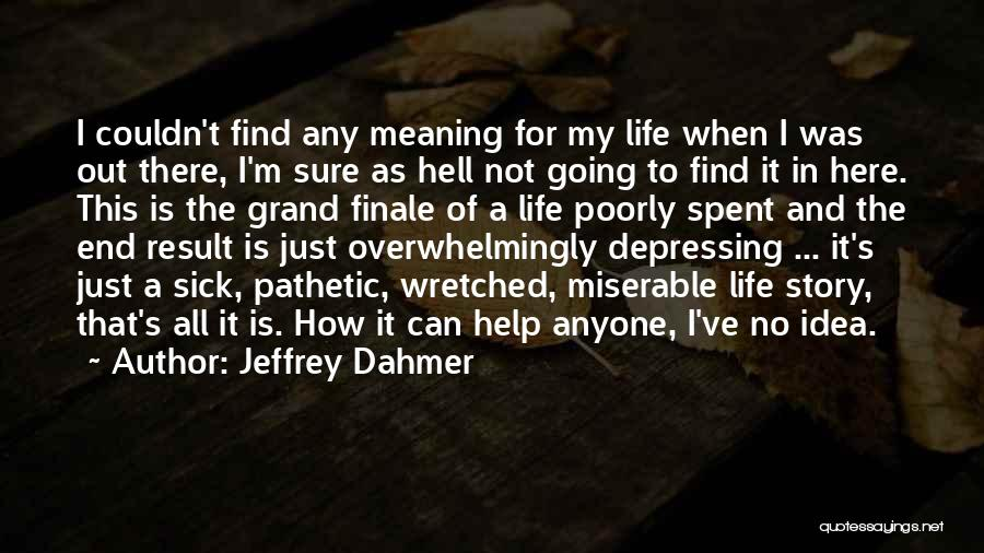 When I'm Sick Quotes By Jeffrey Dahmer
