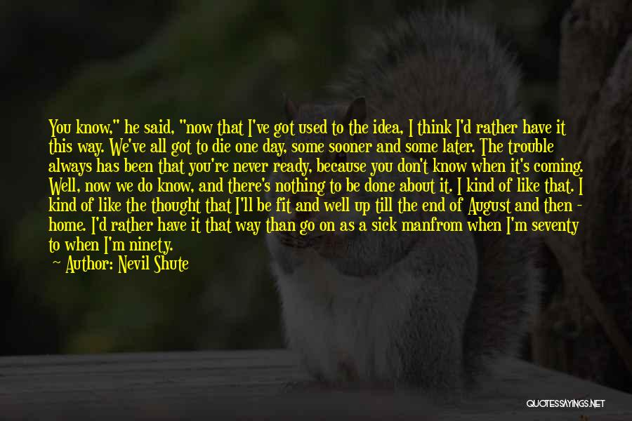 When I'm Sick Quotes By Nevil Shute