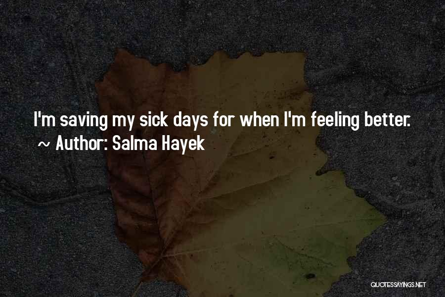 When I'm Sick Quotes By Salma Hayek