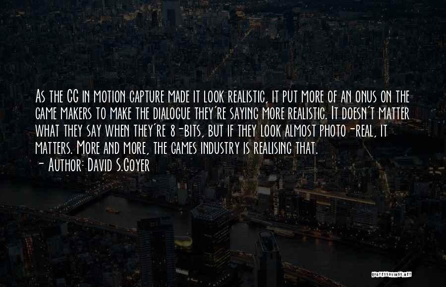 When It's Real Quotes By David S.Goyer