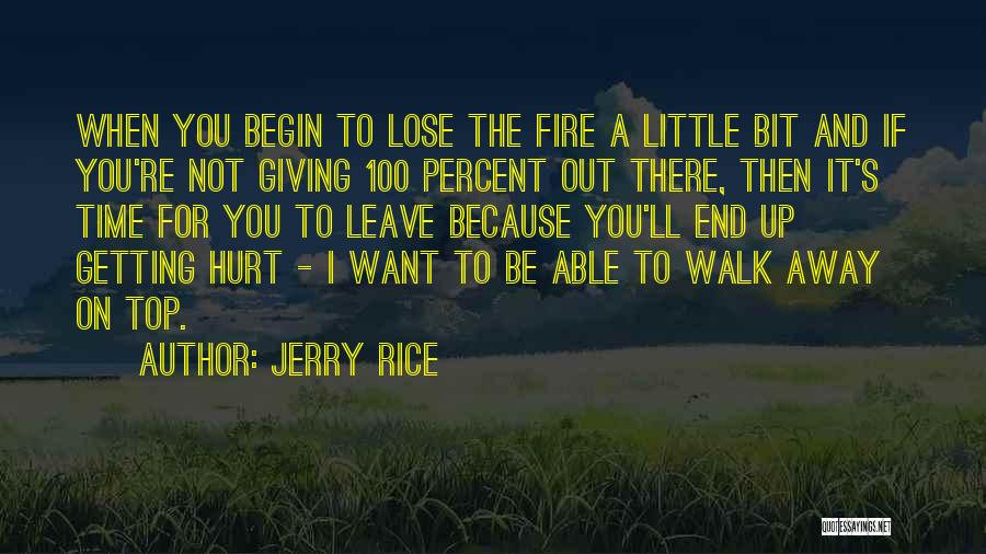 When It's Time To Walk Away Quotes By Jerry Rice