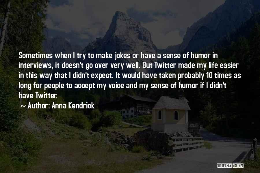 When Life Doesn't Make Sense Quotes By Anna Kendrick