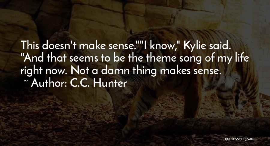 When Life Doesn't Make Sense Quotes By C.C. Hunter