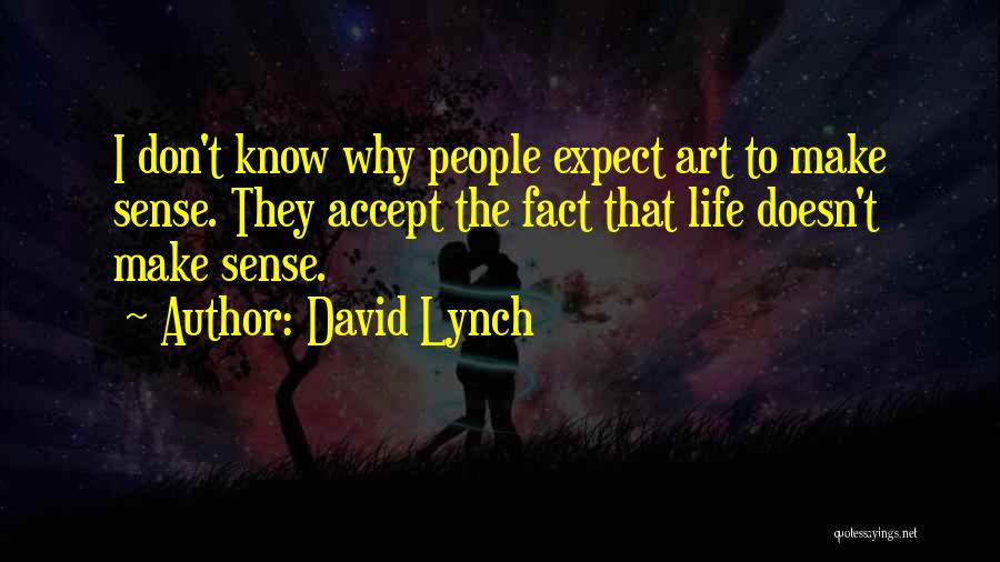 When Life Doesn't Make Sense Quotes By David Lynch