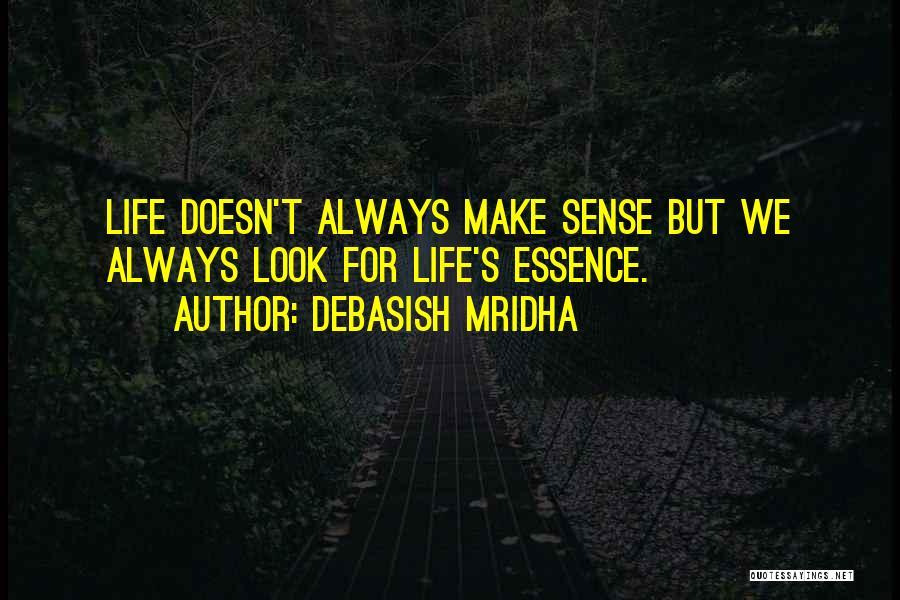 When Life Doesn't Make Sense Quotes By Debasish Mridha