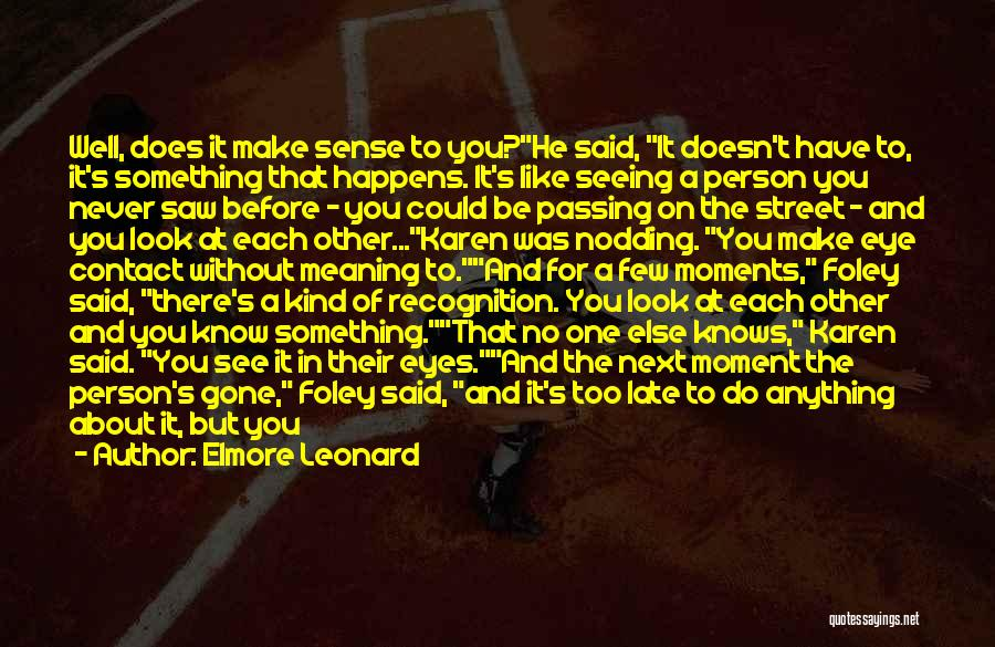 When Life Doesn't Make Sense Quotes By Elmore Leonard