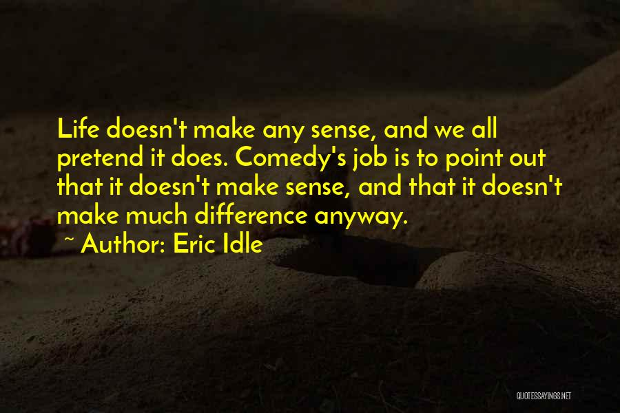When Life Doesn't Make Sense Quotes By Eric Idle