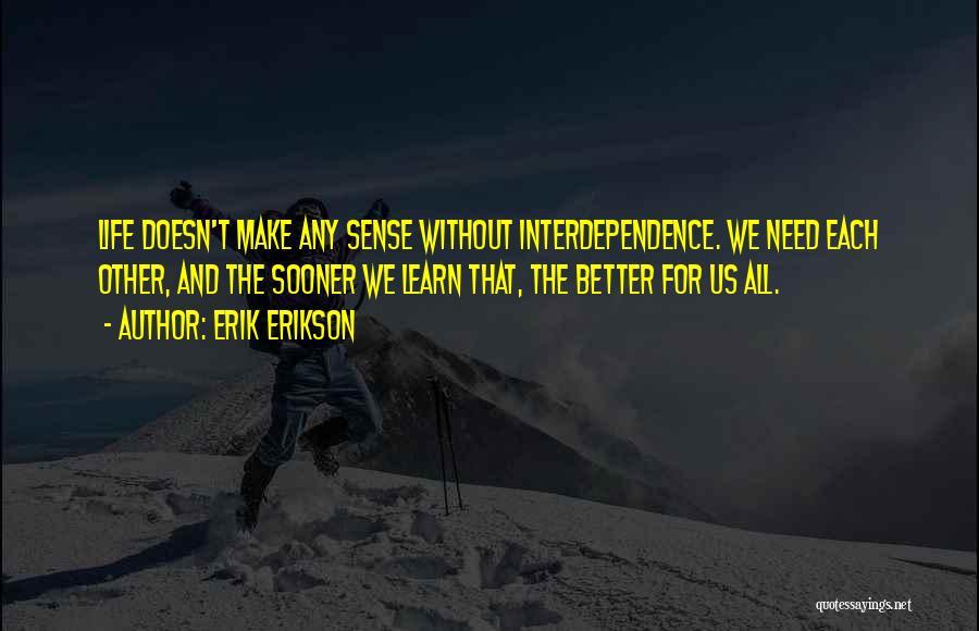 When Life Doesn't Make Sense Quotes By Erik Erikson