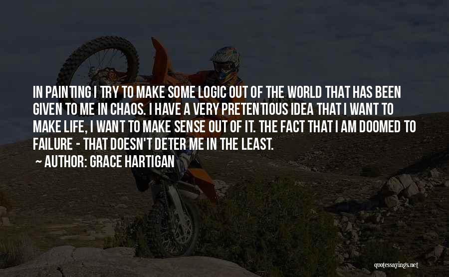 When Life Doesn't Make Sense Quotes By Grace Hartigan