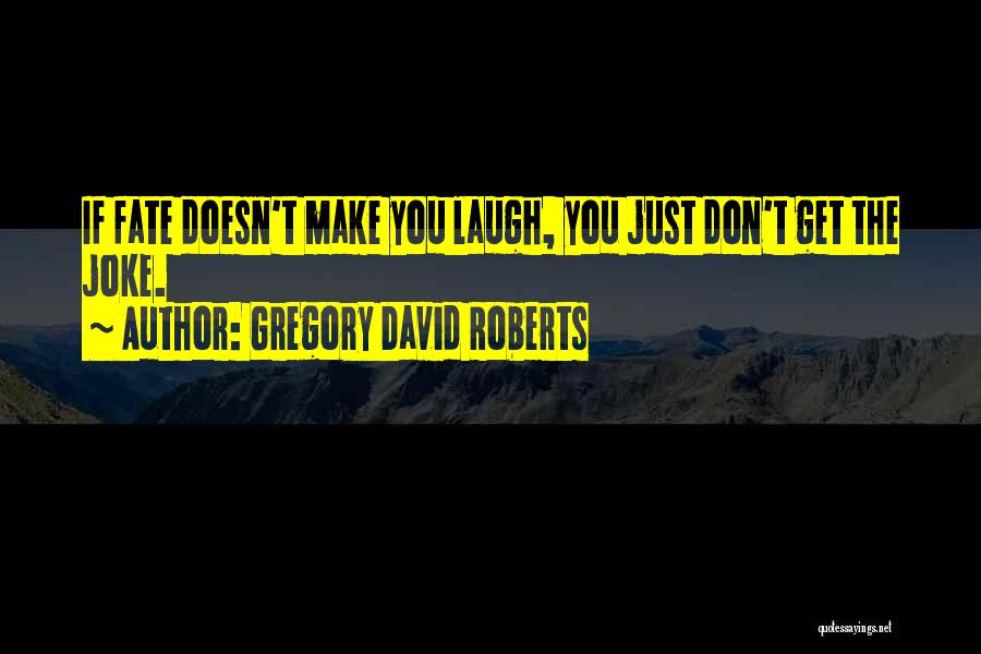 When Life Doesn't Make Sense Quotes By Gregory David Roberts