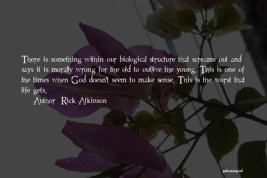 When Life Doesn't Make Sense Quotes By Rick Atkinson