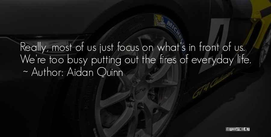 When Life Gets Busy Quotes By Aidan Quinn