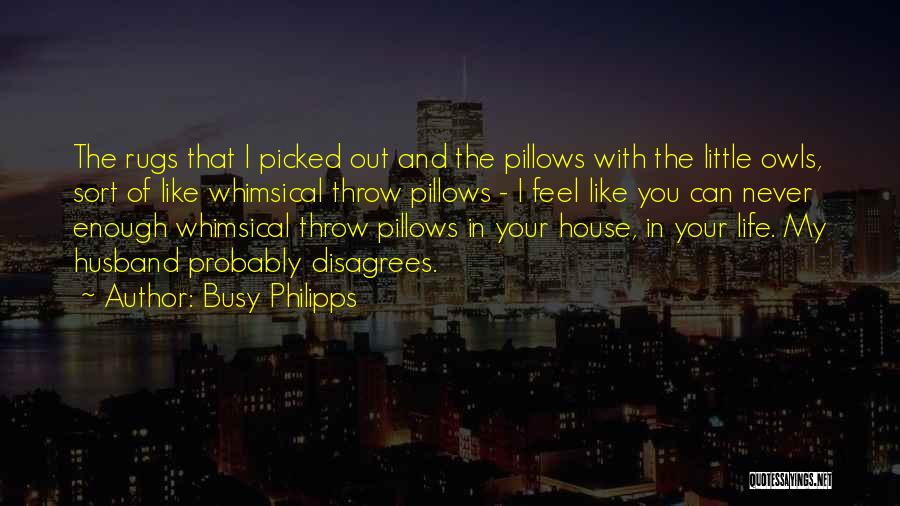 When Life Gets Busy Quotes By Busy Philipps