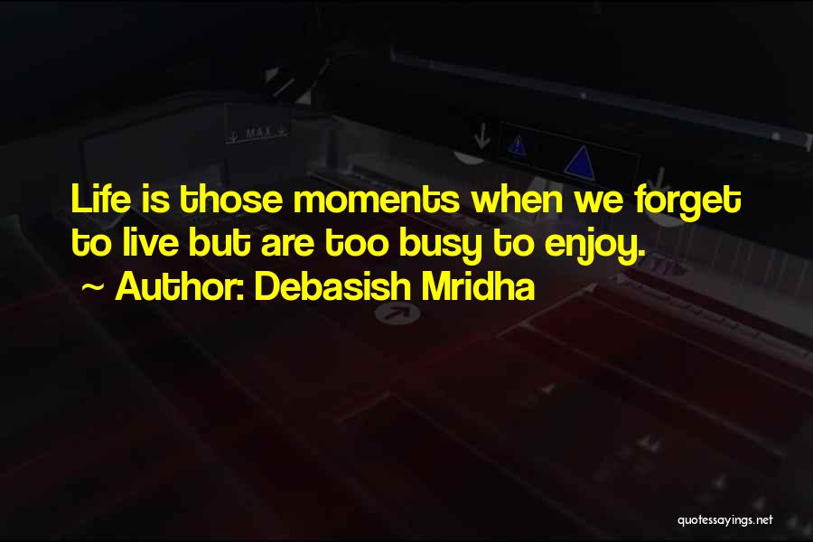 When Life Gets Busy Quotes By Debasish Mridha