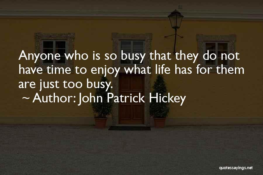 When Life Gets Busy Quotes By John Patrick Hickey