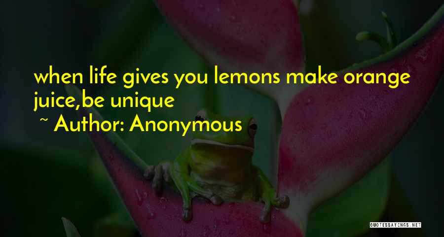When Life Gives Quotes By Anonymous