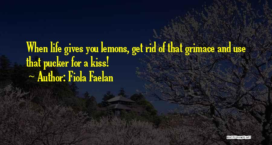 When Life Gives Quotes By Fiola Faelan