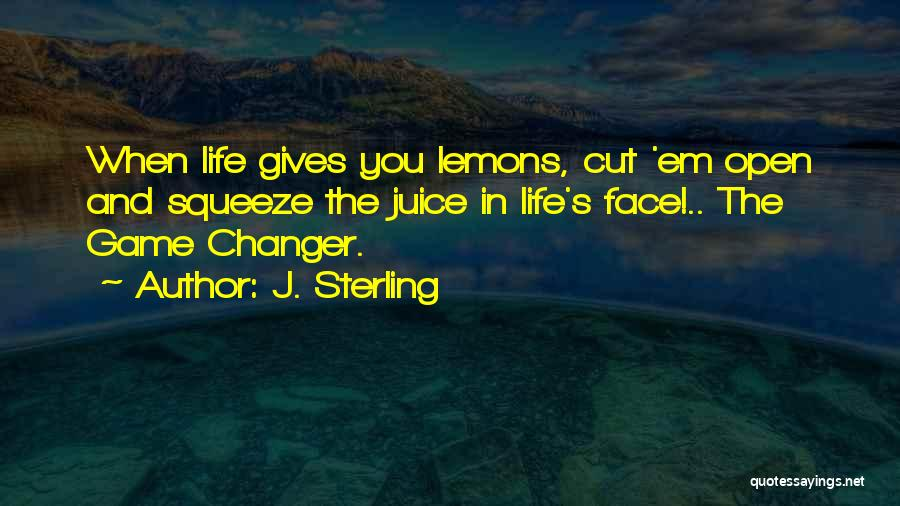 When Life Gives Quotes By J. Sterling