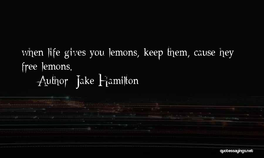 When Life Gives Quotes By Jake Hamilton