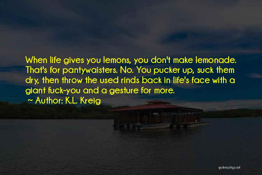 When Life Gives Quotes By K.L. Kreig