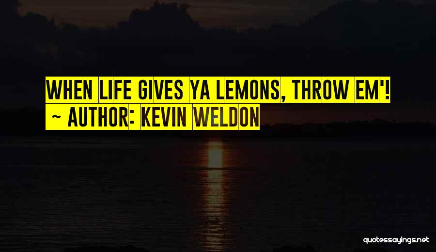 When Life Gives Quotes By Kevin Weldon