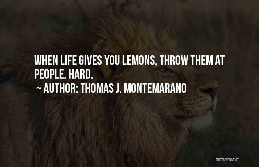 When Life Gives Quotes By Thomas J. Montemarano