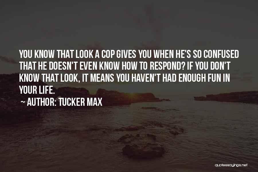 When Life Gives Quotes By Tucker Max