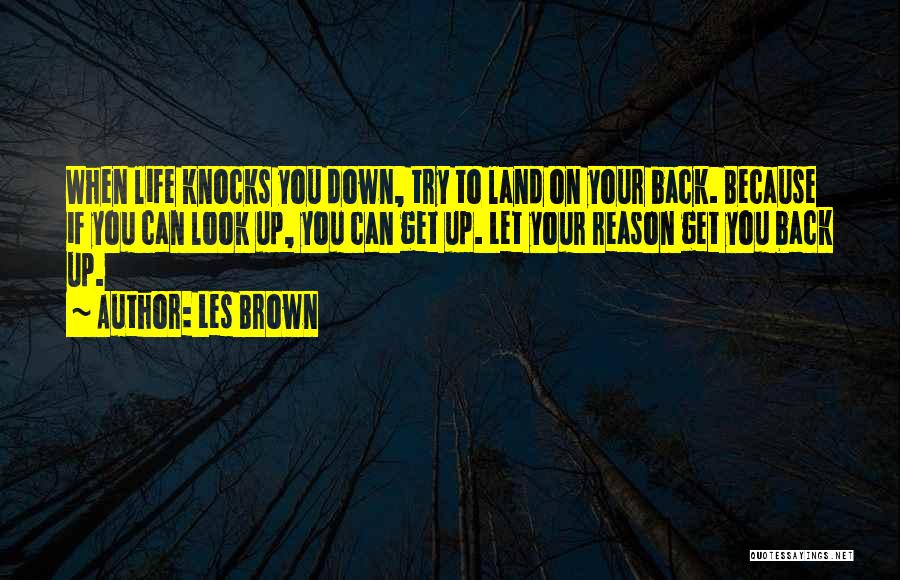 When Life Knocks U Down Quotes By Les Brown