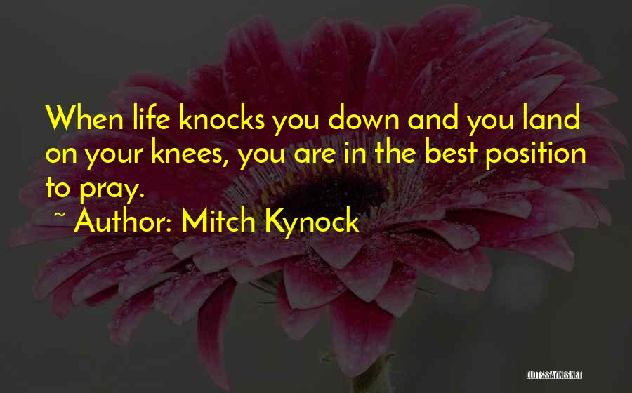 When Life Knocks U Down Quotes By Mitch Kynock