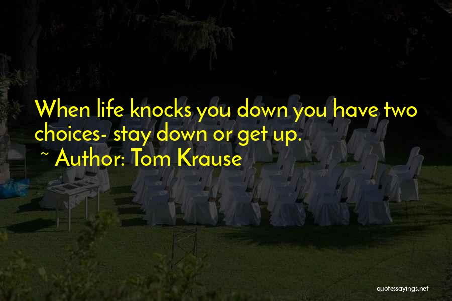 When Life Knocks U Down Quotes By Tom Krause