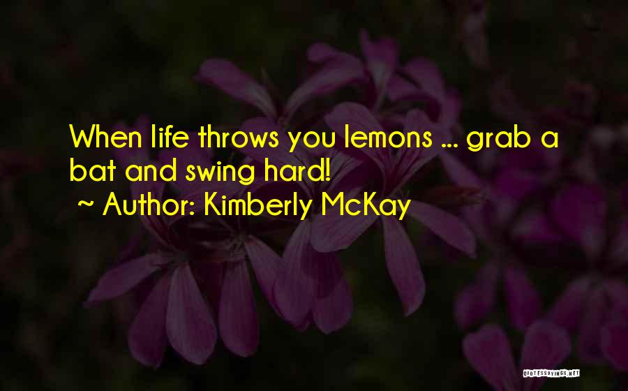 When Life Throws You Lemons Quotes By Kimberly McKay