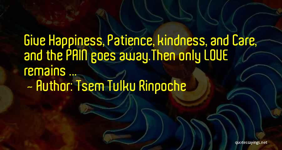 When Only Love Remains Quotes By Tsem Tulku Rinpoche