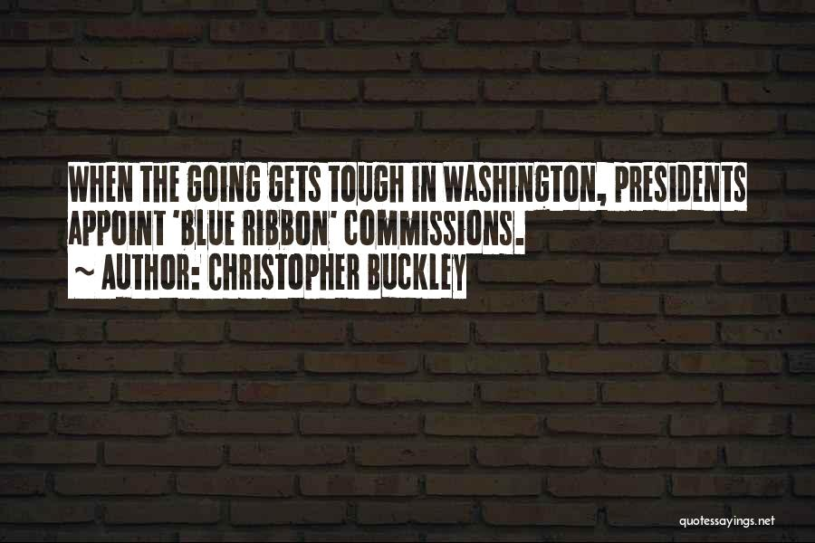 When The Going Gets Tough Quotes By Christopher Buckley