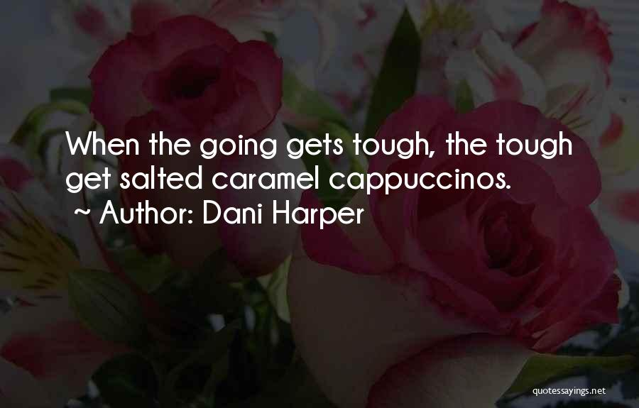 When The Going Gets Tough Quotes By Dani Harper