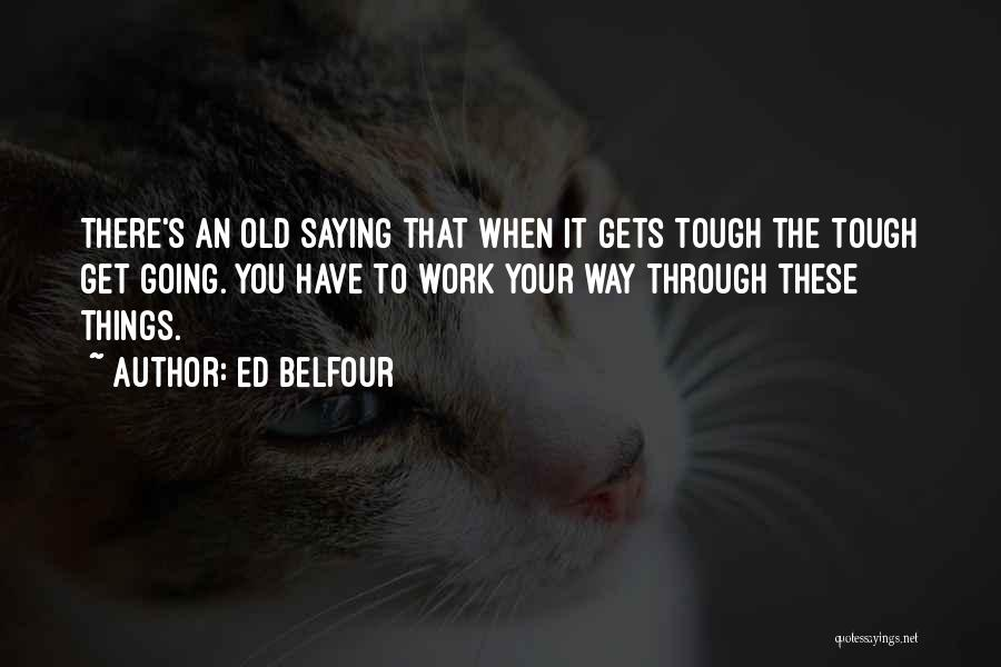 When The Going Gets Tough Quotes By Ed Belfour